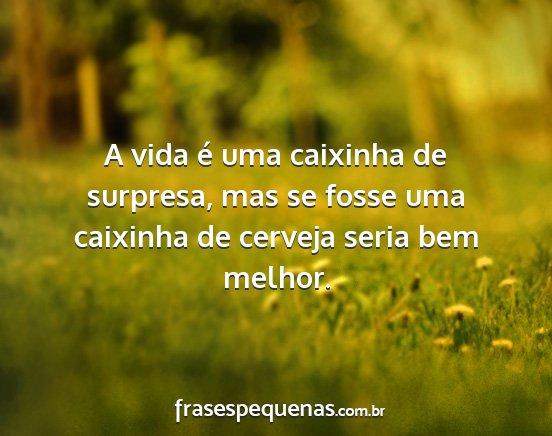 A Vida é Uma Caixinha De Surpresas Ou Se Abre