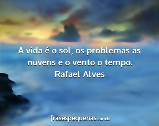 A Vida é O Sol Os Problemas As Nuvens E O Vento