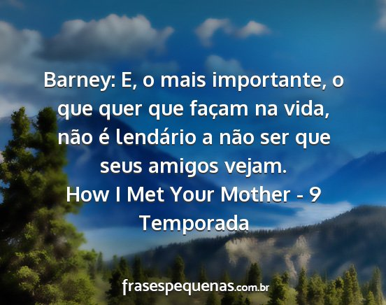 How i met your mother - 9 temporada - barney: e, o mais importante, o que quer que...
