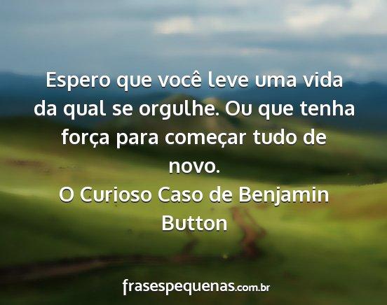 O melhor e mais abrangente Frases O Curioso Caso De Benjamin Button