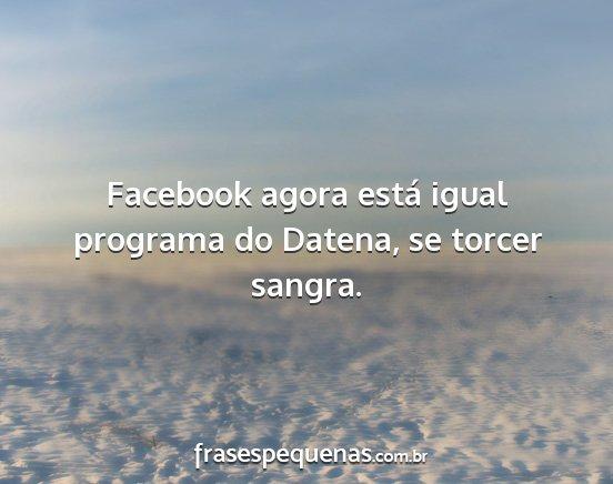 Facebook Agora Está Igual Programa Do Datena Se