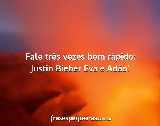 Fale Três Vezes Bem Rápido Justin Bieber Eva E