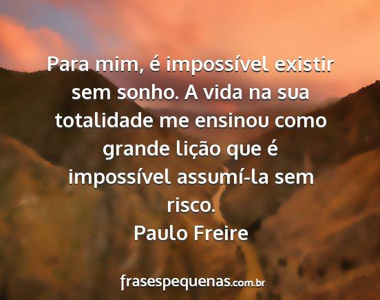 Para Mim é Impossível Existir Sem Sonho A