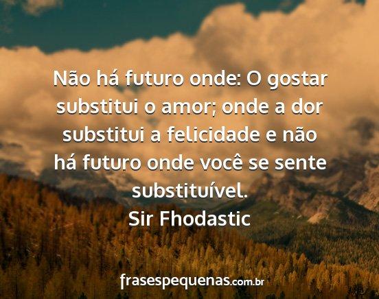 Não Há Futuro Onde O Gostar Substitui O Amor