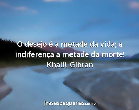 O Desejo é A Metade Da Vida A Indiferença A