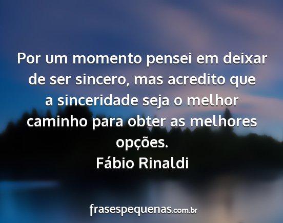 161e3525676 Fábio rinaldi - por um momento pensei em deixar de ser sincero
