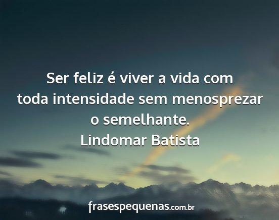 Ser Feliz é Viver A Vida Com Toda Intensidade