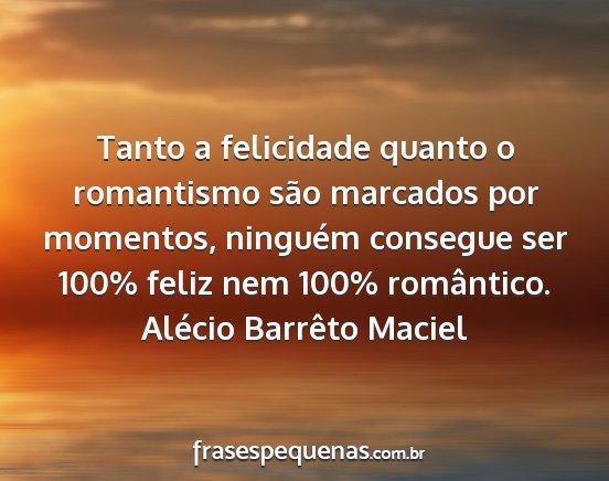 Tanto A Felicidade Quanto O Romantismo São