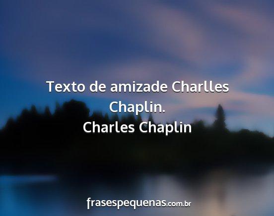 Textos De Amizade: Texto De Amizade Charlles Chaplin