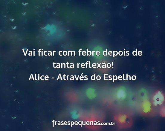 Tag Frases Sobre Alice Atraves Do Espelho
