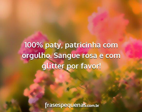 100 Paty Patricinha Com Orgulho Sangue Rosa E